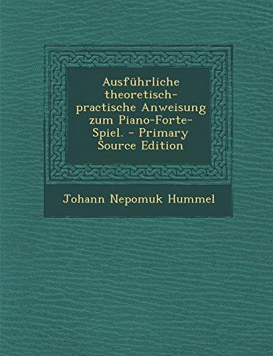 9781295822744: Ausfuhrliche Theoretisch-Practische Anweisung Zum Piano-Forte-Spiel. - Primary Source Edition