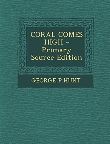 9781295823383: Coral Comes High - Primary Source Edition