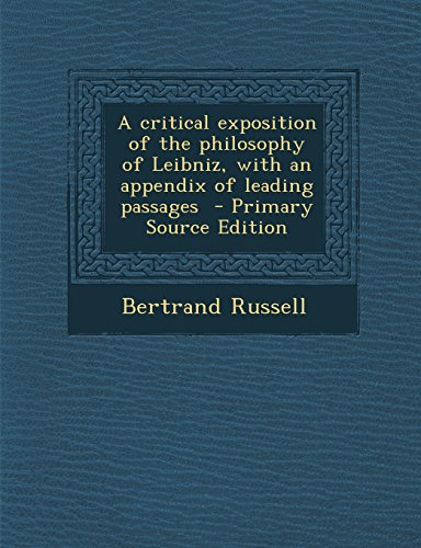 9781295823444: A critical exposition of the philosophy of Leibniz, with an appendix of leading passages