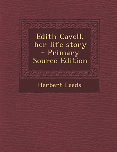 9781295823451: Edith Cavell, her life story