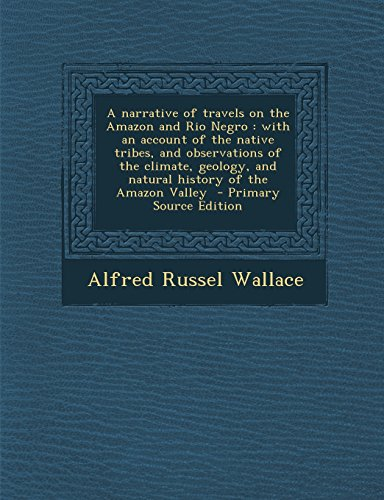 9781295824281: A narrative of travels on the Amazon and Rio Negro: with an account of the native tribes, and observations of the climate, geology, and natural history of the Amazon Valley