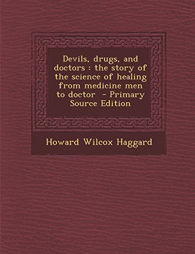 9781295824939: Devils, drugs, and doctors: the story of the science of healing from medicine men to doctor