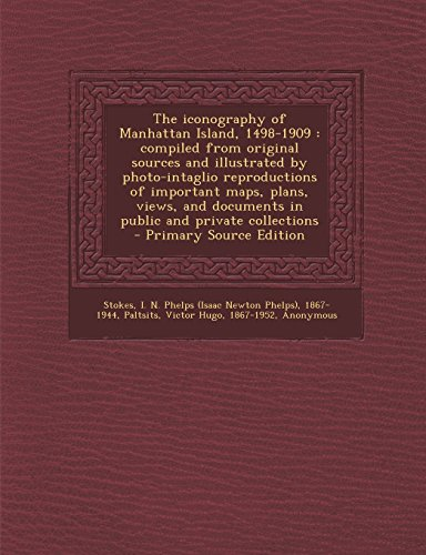 9781295826124: The iconography of Manhattan Island, 1498-1909: compiled from original sources and illustrated by photo-intaglio reproductions of important maps, ... documents in public and private collections