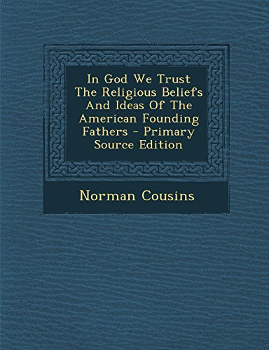 9781295827503: In God We Trust The Religious Beliefs And Ideas Of The American Founding Fathers