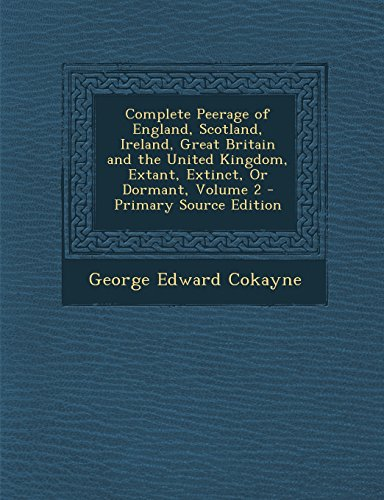9781295827671: Complete Peerage of England, Scotland, Ireland, Great Britain and the United Kingdom, Extant, Extinct, Or Dormant, Volume 2