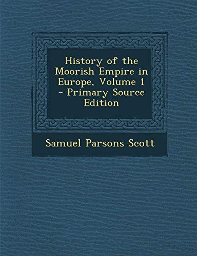 9781295828142: History of the Moorish Empire in Europe, Volume 1 - Primary Source Edition
