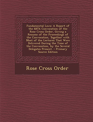 9781295828500: Fundamental Laws: A Report of the 68Th Convocation of the Rose Cross Order, Giving a Resume of the Proceedings of the Convocation, Together with Most ... by the Several Delegates Present.