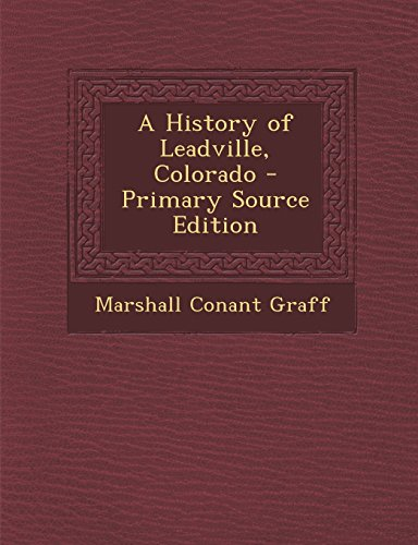 9781295828692: A History of Leadville, Colorado