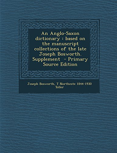 9781295828883: An Anglo-Saxon dictionary: based on the manuscript collections of the late Joseph Bosworth. Supplement