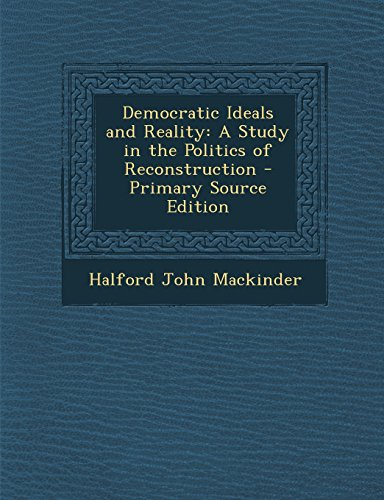 9781295829033: Democratic Ideals and Reality: A Study in the Politics of Reconstruction - Primary Source Edition