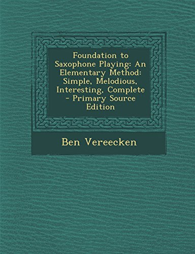 9781295829392: Foundation to Saxophone Playing: An Elementary Method: Simple, Melodious, Interesting, Complete
