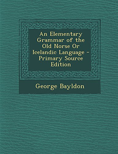 9781295830145: An Elementary Grammar of the Old Norse Or Icelandic Language - Primary Source Edition