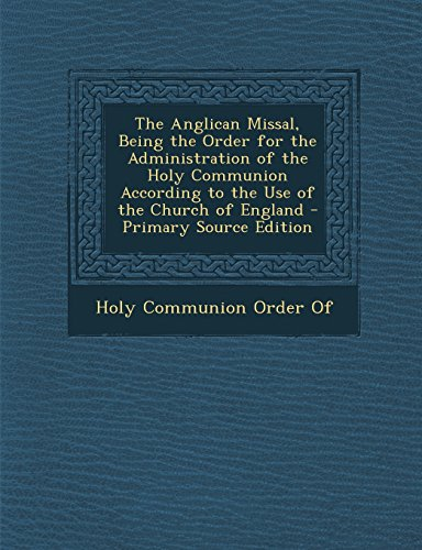9781295830305: The Anglican Missal, Being the Order for the Administration of the Holy Communion According to the Use of the Church of England