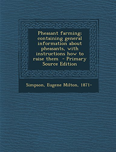 9781295830701: Pheasant farming; containing general information about pheasants, with instructions how to raise them - Primary Source Edition