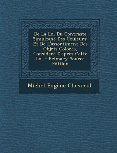 9781295831685: De La Loi Du Contraste Simultané Des Couleurs: Et De L'assortiment Des Objets Colorés, Considéré D'après Cette Loi - Primary Source Edition (French Edition)