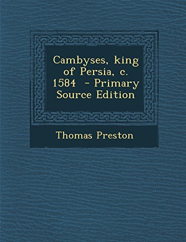9781295831715: Cambyses, king of Persia, c. 1584 - Primary Source Edition