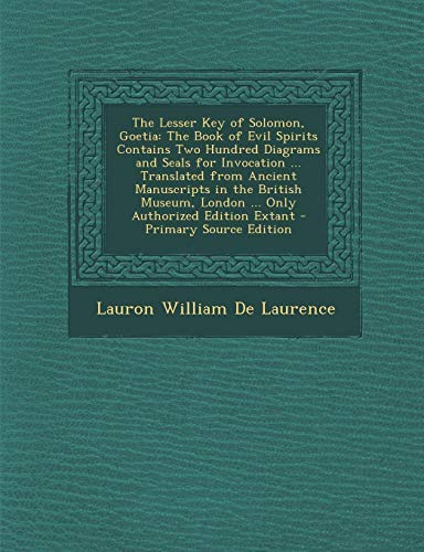 9781295832002: The Lesser Key of Solomon, Goetia: The Book of Evil Spirits Contains Two Hundred Diagrams and Seals for Invocation ... Translated from Ancient ... London ... Only Authorized Edition Extant