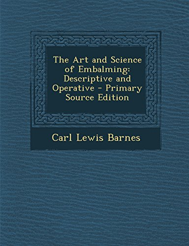 9781295832408: The Art and Science of Embalming: Descriptive and Operative