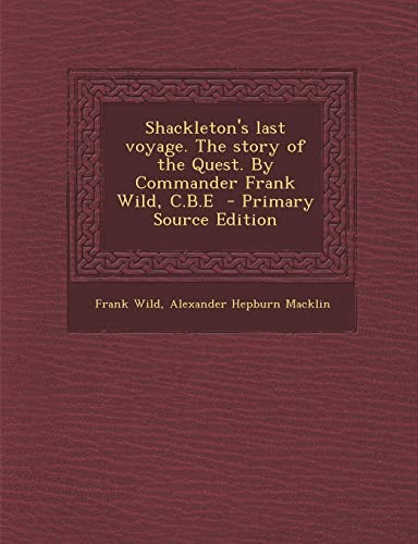 9781295833375: Shackleton's Last Voyage. the Story of the Quest. by Commander Frank Wild, C.B.E