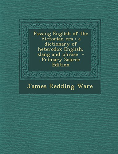 9781295833832: Passing English of the Victorian era: a dictionary of heterodox English, slang and phrase  - Primary Source Edition