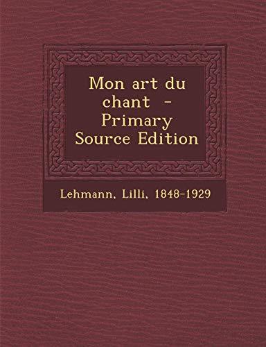 Mon Art Du Chant (Paperback): Lilli Lehmann