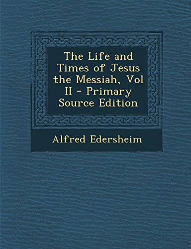 9781295834532: The Life and Times of Jesus the Messiah, Vol II