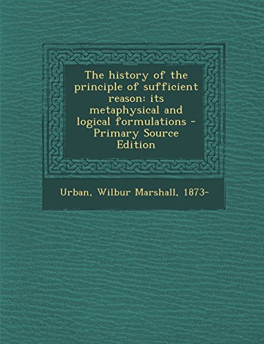 9781295839742: The history of the principle of sufficient reason: its metaphysical and logical formulations