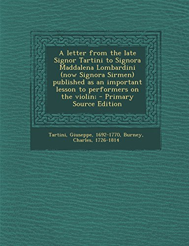 9781295841257: A letter from the late Signor Tartini to Signora Maddalena Lombardini (now Signora Sirmen) published as an important lesson to performers on the violin;