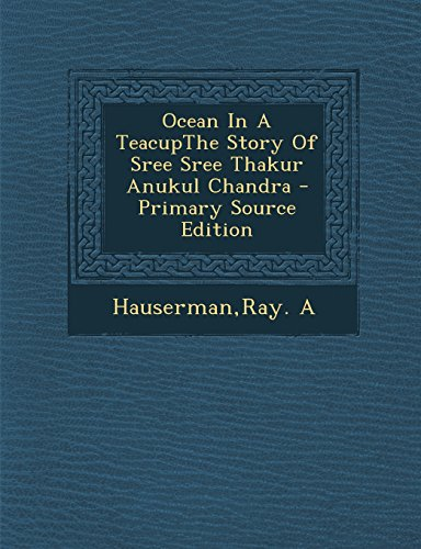 9781295843787: Ocean In A TeacupThe Story Of Sree Sree Thakur Anukul Chandra - Primary Source Edition