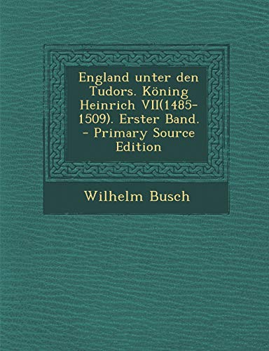 9781295847242: England unter den Tudors. Köning Heinrich VII(1485-1509). Erster Band. - Primary Source Edition