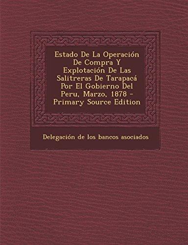 9781295848126: Estado De La Operación De Compra Y Explotación De Las Salitreras De Tarapacá Por El Gobierno Del Peru, Marzo, 1878