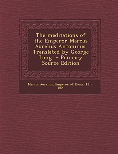 9781295858293: The meditations of the Emperor Marcus Aurelius Antoninus. Translated by George Long