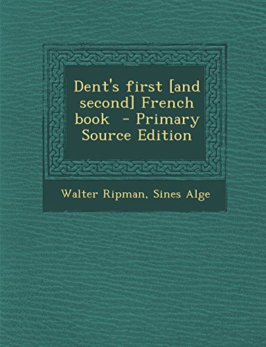 9781295858750: Dent's first [and second] French book - Primary Source Edition