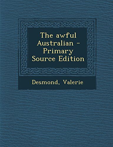 9781295860449: The awful Australian - Primary Source Edition