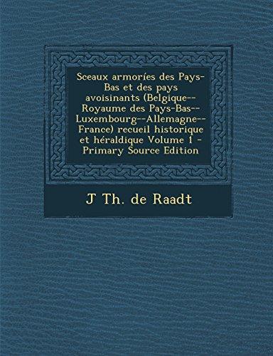 9781295864232: Sceaux Armories Des Pays-Bas Et Des Pays Avoisinants (Belgique--Royaume Des Pays-Bas--Luxembourg--Allemagne--France) Recueil Historique Et Heraldique