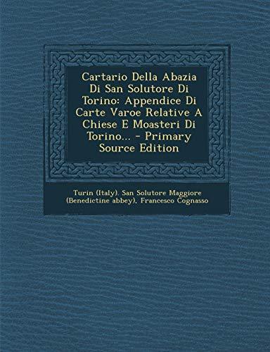 Cartario Della Abazia Di San Solutore Di Torino: Appendice Di Carte Varoe Relative A Chiese E ...