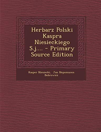 Herbarz Polski Kaspra Niesieckiego S.J. - Primary: Kasper Niesiecki