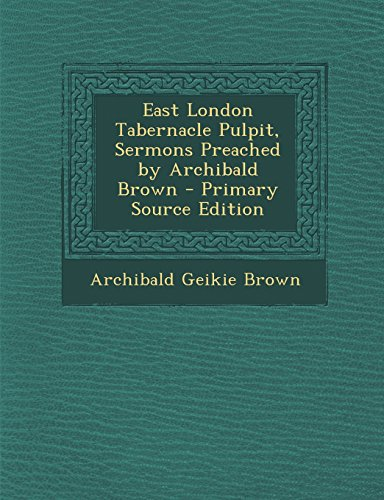 9781295874071: East London Tabernacle Pulpit, Sermons Preached by Archibald Brown
