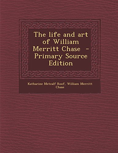 9781295885275: The life and art of William Merritt Chase - Primary Source Edition