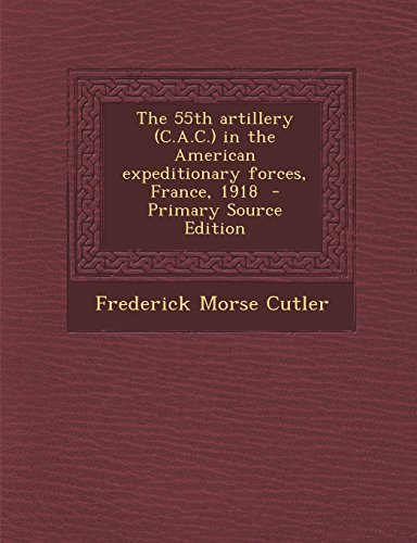 9781295885572: The 55th Artillery (C.A.C.) in the American Expeditionary Forces, France, 1918 - Primary Source Edition