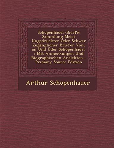 9781295893300: Schopenhauer-Briefe: Sammlung Meist Ungedruckter Oder Schwer Zugänglicher Briefer Von, an Und Üder Schopenhauer ; Mit Anmerkungen Und Biographischen Analekten - Primary Source Edition