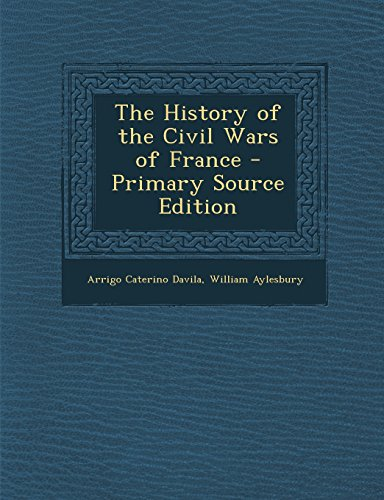 9781295894253: The History of the Civil Wars of France - Primary Source Edition