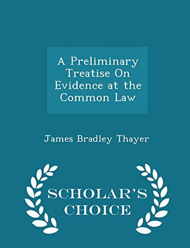 9781295955381: A Preliminary Treatise On Evidence at the Common Law - Scholar's Choice Edition