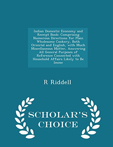 Indian Domestic Economy and Receipt Book: Comprising: R Riddell