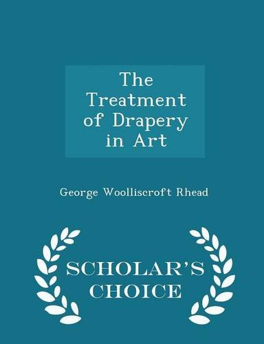 9781295959075: The Treatment of Drapery in Art - Scholar's Choice Edition