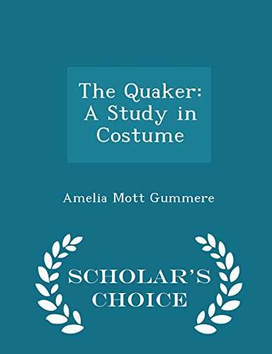 9781295962761: The Quaker: A Study in Costume - Scholar's Choice Edition