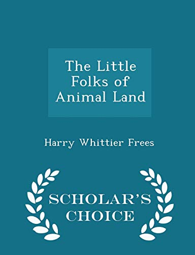 The Little Folks of Animal Land -: Frees, Harry Whittier