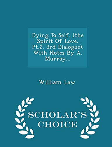 9781295971039: Dying To Self. (the Spirit Of Love. Pt.2. 3rd Dialogue). With Notes By A. Murray... - Scholar's Choice Edition