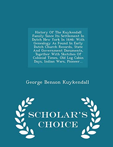 9781295971206: History Of The Kuykendall Family Since Its Settlement In Dutch New York In 1646: With Genealogy As Found In Early Dutch Church Records, State And Old Log Cabin Days, Indian Wars, Pioneer. -