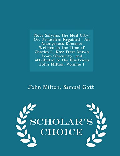 9781295972869: Nova Solyma, the Ideal City: Or, Jerusalem Regained : An Anonymous Romance Written in the Time of Charles I., Now First Drawn from Obscurity, and ... Milton, Volume 1 - Scholar's Choice Edition